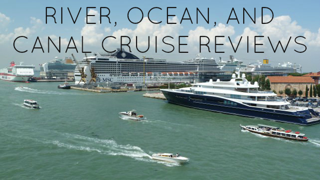 River, Ocean, and Canal Cruise Reviews