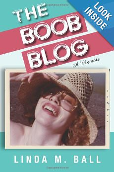 The Boob Blog A Memoir by Linda M. Ball