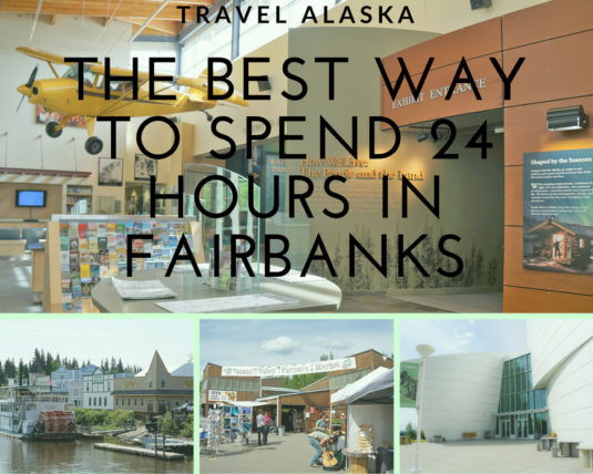 Travel Alaska: Best Way to Spend 24 Hours in Fairbanks