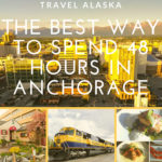 Travel Alaska: The Best Way to Spend 48 Hours in Anchorage