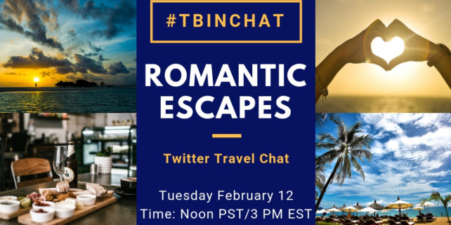 #TBINChat February 12, 2019 - Romantic Escapes